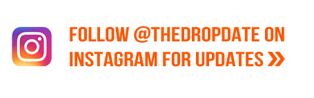 Follow @thedropdate on Instagram for updates