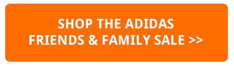 SHOP THE ADIDAS FRIENDS AND FAMILY SALE