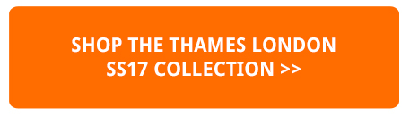 Shop the Thames SS17 Collection