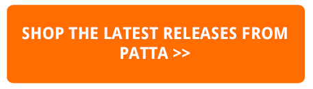 SHOP THE LATEST RELEASES FROM PATTA