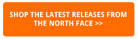 SHOP THE LATEST RELEASES FROM THE NORTH FACE HERE