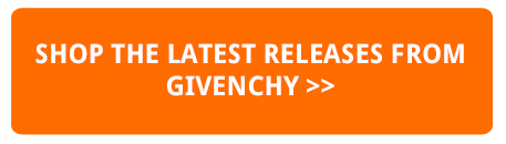 SHOP THE LATEST RELEASES FROM GIVENCHY HERE