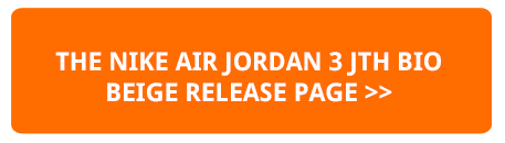 16ca269971382e The NIKE AIR JORDAN 3 JTH BIO BEIGE is AVAILABLE NOW  hit the banner below  to find out where you can pick up a pair today. NIKE AIR JORDAN 3 JTH BIO  BEIGE