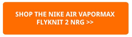 e6587474592c9 The NIKE AIR VAPORMAX FLYKNIT 2 NRG is AVAILABLE NOW. Hit the banner below  to pick up a pair today.