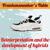 Frankensneaker's drawing board: reinterpretation and the development of hybrids